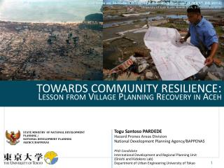 TOWARDS COMMUNITY RESILIENCE :  Lesson from Village Planning Recovery in Aceh