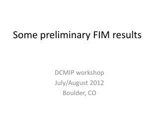 Some preliminary FIM results