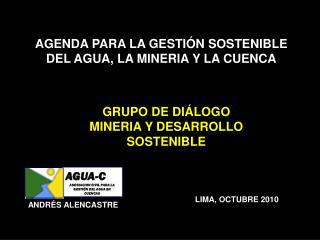 AGENDA PARA LA GESTIÓN SOSTENIBLE DEL AGUA, LA MINERIA Y LA CUENCA