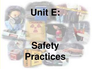 Unit E:  Safety Practices