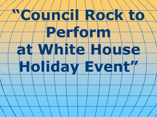 """Council Rock to Perform  at White House Holiday Event"""