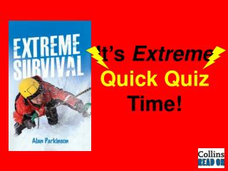 It's  Extreme  Quick Quiz  Time!