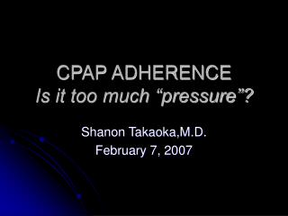 "CPAP ADHERENCE Is it too much ""pressure""?"