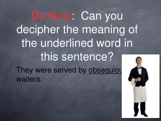 Do Now :  Can you decipher the meaning of the underlined word in this sentence?