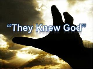 """They Knew God"""