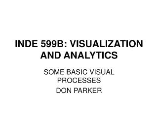 INDE 599B: VISUALIZATION AND ANALYTICS