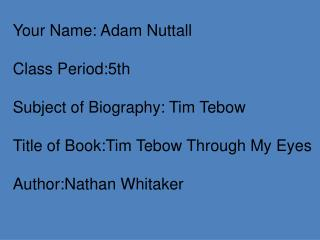 Your Name: Adam Nuttall Class Period:5th Subject of Biography: Tim Tebow