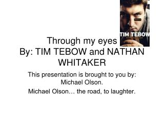 Through my eyes By: TIM TEBOW and NATHAN WHITAKER