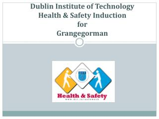 Dublin Institute of Technology  Health & Safety Induction for  Grangegorman