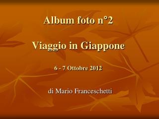 Album foto n°2 Viaggio in Giappone 6 - 7 Ottobre 2012