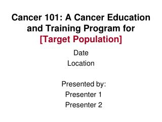 Cancer 101: A Cancer Education and Training Program for  [Target Population]