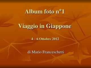 Album foto n°1 Viaggio in Giappone  4 – 6 Ottobre 2012