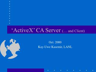 'ActiveX' CA Server  (… and Client)