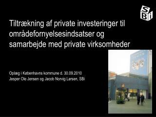 Oplæg i Københavns kommune d. 30.09.2010 Jesper Ole Jensen og Jacob Norvig Larsen, SBi