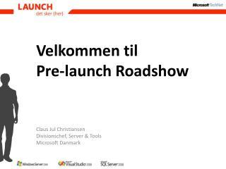 Velkommen til Pre-launch  Roadshow