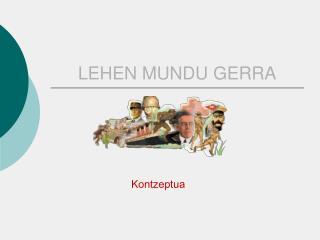 LEHEN MUNDU GERRA