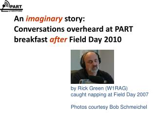 An  imaginary  story: Conversations overheard at PART breakfast  after  Field Day 2010
