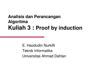 Analisis dan Perancangan Algoritma Kuliah  3  :  Proof by induction