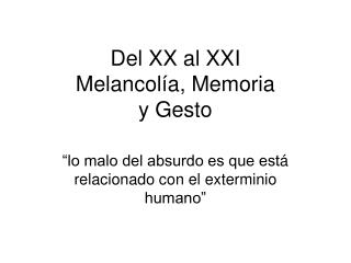 Del XX al XXI Melancolía, Memoria y Gesto