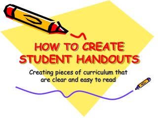HOW TO  CREATE STUDENT HANDOUTS
