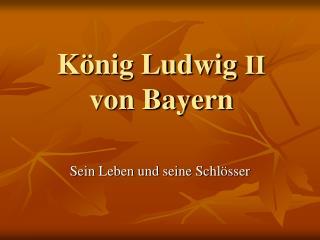 K nig Ludwig II von Bayern