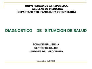 DIAGNOSTICO    DE   SITUACION DE SALUD    ZONA DE INFLUENCIA  CENTRO DE SALUD  JARDINES DEL HIPODROMO    Diciembre del 2