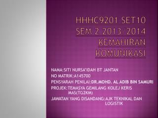 HHHC9201 Set10 Sem 2  2013/2014  KEMAHIRAN KOMUNIKASI