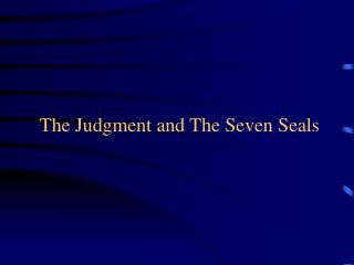 The Judgment and The Seven Seals