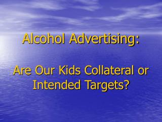 Alcohol Advertising: Are Our Kids Collateral or Intended Targets?
