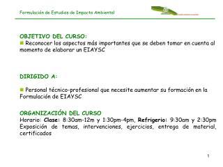 Formulación de Estudios de Impacto Ambiental OBJETIVO DEL CURSO: