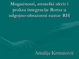 Mogućnosti, strateški okvir i praksa integracije Roma u odgojno-obrazovni sustav RH