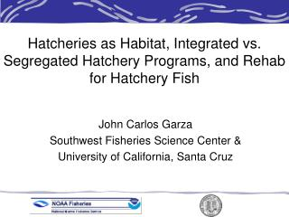 Hatcheries as Habitat, Integrated vs. Segregated Hatchery Programs, and Rehab for Hatchery Fish