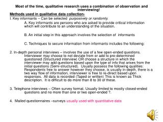 Most of the time, qualitative research uses a combination of observation and interviewing!