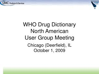 WHO Drug Dictionary North American User Group Meeting