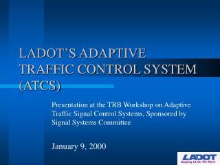 LADOT'S ADAPTIVE TRAFFIC CONTROL SYSTEM (ATCS)