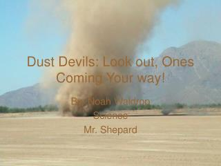 Dust Devils: Look out, Ones Coming Your way!