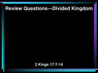 Review Questions�Divided Kingdom \ 2 Kings 17:7-14