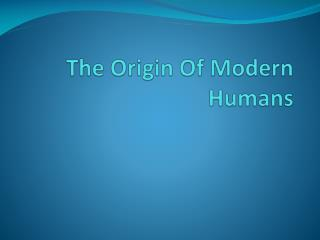 The Origin Of Modern Humans