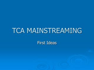TCA MAINSTREAMING