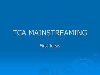 TCA MAINSTREAMING