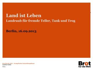 Land ist Leben Landraub für fremde Teller, Tank und Trog Berlin, 16.09.2013