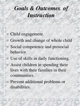 Goals  Outcomes  of Instruction