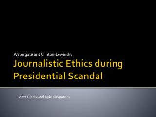Journalistic Ethics during Presidential Scandal