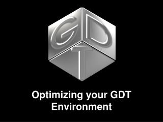 Optimizing your GDT Environment