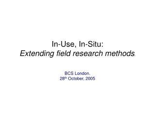 In-Use, In-Situ:  Extending field research methods .