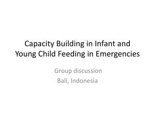 Capacity  Building in Infant and Young Child  Feeding  in Emergencies