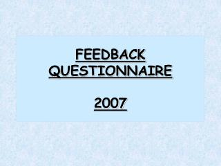 FEEDBACK QUESTIONNAIRE 2007
