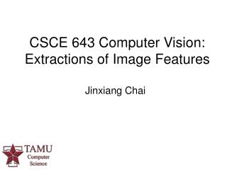 CSCE 643 Computer Vision: Extractions of Image Features