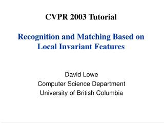 CVPR 2003 Tutorial Recognition and Matching Based on Local Invariant Features