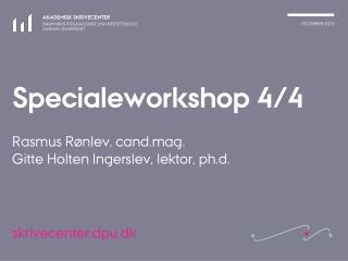 Specialeworkshop 4/4 Rasmus Rønlev, cand.mag. Gitte Holten Ingerslev, lektor, ph.d.
